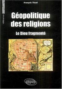 Géopolitique des religions : Le dieu fragmenté