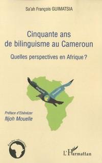 Cinquante ans de bilinguisme au Cameroun : Quelles perspectives en Afrique ?