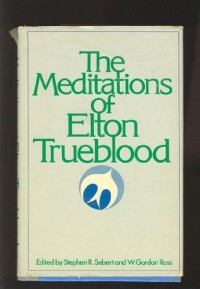 The meditations of Elton Trueblood