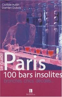 Paris : 100 bars insolites, branchés, chics, décalés...