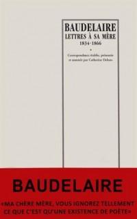 Baudelaire : lettres à sa mère 1834-1866