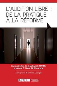 L'audition libre : de la pratique à la réforme