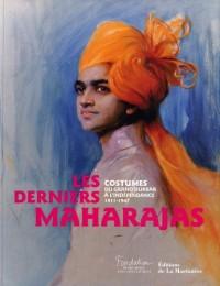 Les derniers Maharajas : Costumes du grand durbar àl'indépendance 1911-1947