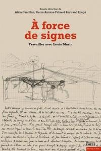 A force de signes : Travailler avec Louis Marin
