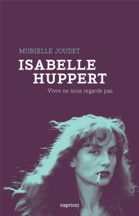 Isabelle Huppert - Vivre ne nous regarde pas
