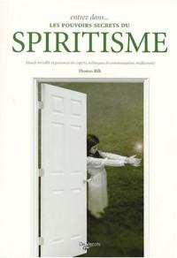 Entrez dans... les pouvoirs secrets du spiritisme : Monde invisible et puissance des esprits, techniques de communication, médiumnité