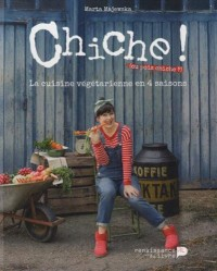 Chiche ! (ou pois chiche ?) : La cuisine végétarienne en 4 saisons
