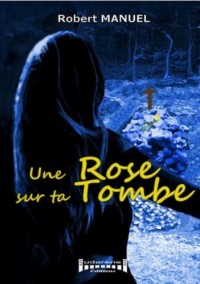 Une rose sur ta tombe