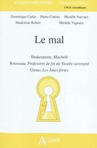 Le mal : Shakespeare, Macbeth; Rousseau, Profession de foi du Vicaire savoyard; Giono, Les Ames fortes