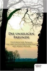 Die unseligen Freunde: Historischer Roman um eine Jugendfreundschaft mit Adolf Hitler (Livre en allemand)
