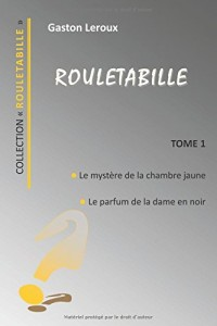 ROULETABILLE  TOME 1: LE MYSTERE DE LA CHAMBRE JAUNE  - LE PARFUM DE LA DAME EN NOIR