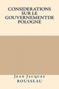 Considerations Sur Le Gouvernementde Pologne