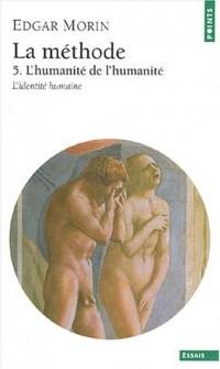 La Méthode, l'humanité de l'humanité, tome 5 : L'Identité humaine