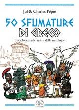 50 sfumature di greco. Enciclopedia dei miti e delle mitologie