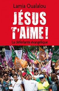 Jésus t'aime ! : La déferlante évangélique