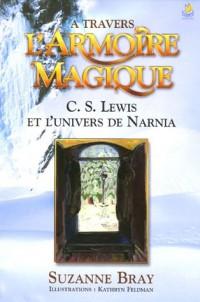 A travers l'Armoire magique : C-S Lewis et l'univers de Narnia