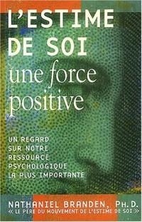 L'estime de soi : Une force positive : Un regard sur notre ressource psychologique la plus importante