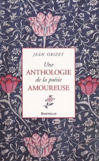 Une anthologie de la poésie amoureuse : XIIe-XXe siècle