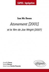 Monographie. Ian Mc Ewan. Atonement [2001] et le film de Joe Wright [2007]