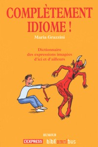 Complètement idiome !