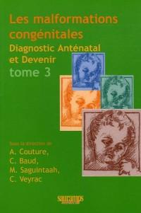 Les malformations congénitales : Diagnostic anténatal et devenir Tome 3
