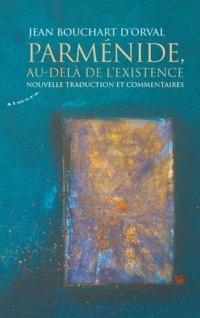 Parménide, au-delà de l'existence - Nouvelle traduction et commentaires