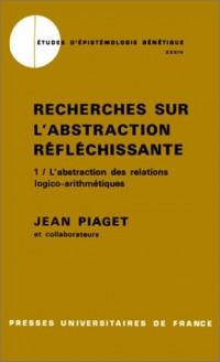 Recherches sur l'abstraction réfléchissante, tome 1 : L'abstraction des logico-arithmétique