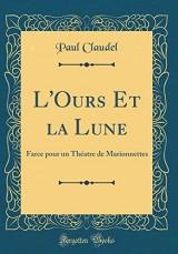 L'Ours Et La Lune: Farce Pour Un Th'atre de Marionnettes (Classic Reprint)