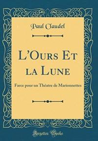 L'Ours Et La Lune: Farce Pour Un Theatre de Marionnettes (Classic Reprint)