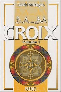 B.A.-BA des croix volume 1