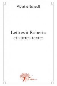 Lettres à Roberto et autres textes