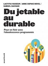 Du jetable au durable: Pour en finir avec l'obsolescence programmée