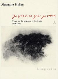 Je suis ce que je vois : Tome 2, Notes sur la peinture et le dessin 1997-2005