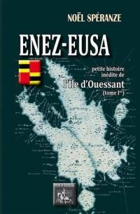Enez-Eusa : petite histoire inédite de l'Ile d'Ouessant : Tome 1