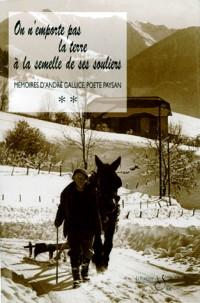 Memoires d'André Gallice, poete-paysan savoyard. Tome 2, On n'emporte pas la terre à la semelle de ses souliers ou Le Borboyon du Grand Roc