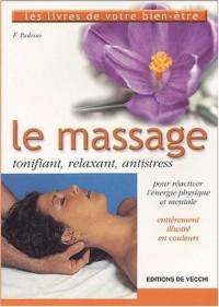 Le massage. Tonifiant, relaxant, antistress