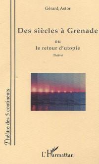 Des siècles à Grenade, ou, Le retour d'utopie