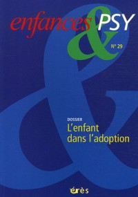 Enfances & psy, N° 29 : L'enfant dans l'adoption