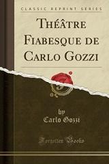 Theatre Fiabesque de Carlo Gozzi (Classic Reprint)