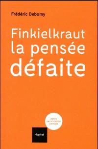 Finkielkraut, la Pensee Defaite