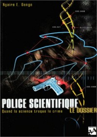 Police scientifique : Le dossier : Quand la science traque le crime