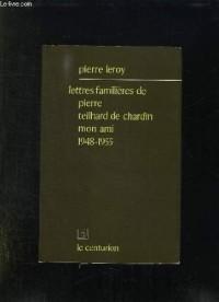 Lettres familières de Pierre Teilhard de Chardin, mon ami : les dernières années, 1948-1955