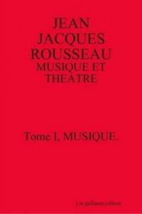 Jean Jacques Rousseau: Musique Et Theatre. Tome I, Musique.[Second Edition]
