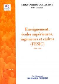 Enseignement, écoles supérieures, ingénieurs et cadres (FESIC) Brochure 3345 - IDCC:2636 - 1ère édition - septembre 2007
