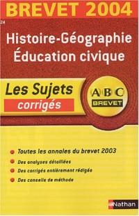 ABC Brevet - Les Sujets corrigés : Brevet 2004 : Histoire-Géographie - Éducation civique, 3e