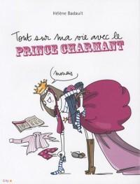 Tout sur ma vie avec le Prince Charmant