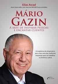 Mário Gazin. A Arte de Inspirar Pessoas e Encantar Clientes (Em Portuguese do Brasil)