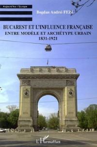 Bucarest et l'influence française : Entre modèle et archétype urbain 1831-1921