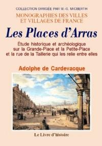 Arras (les Places d'). Etude Historique et Archéologique Sur la Grande-Place et la Petite-Place