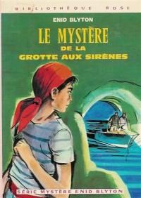 Le mystère de la grotte aux sirènes : Collection : Bibliothèque rose cartonnée & illustrée